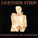 Leaether Strip, Underneath the Laughter
