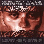 Leaether Strip, Getting Away With Murder: Murders From 1982 to 1995