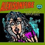 Alexisonfire, Watch Out!
