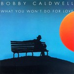 Bobby Caldwell, What You Won't Do for Love