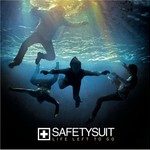 Safetysuit, Life Left to Go