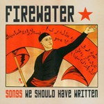 Firewater, Songs We Should Have Written