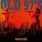 Old 97's, Too Far to Care
