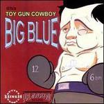 Toy Gun Cowboy, Big Blue