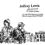 Jeffrey Lewis, It's the Ones Who've Cracked That the Light Shines Through