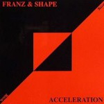 Franz and Shape, Acceleration