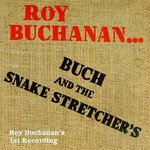 Roy Buchanan, Buch and the Snake Stretchers