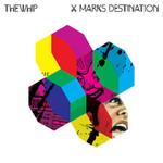 The Whip, X Marks Destination