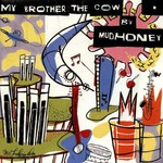 Mudhoney, My Brother the Cow