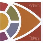 Adem, Takes