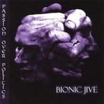 Bionic Jive, Passion Over Politics