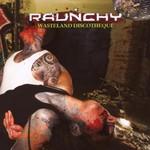 Raunchy, Wasteland Discotheque