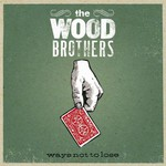 The Wood Brothers, Ways Not to Lose