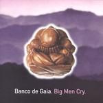Banco de Gaia, Big Men Cry