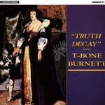 T-Bone Burnett, Truth Decay