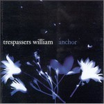 Trespassers William, Anchor