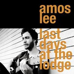 Amos Lee, Last Days at the Lodge