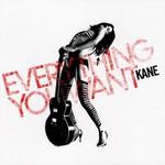 Kane, Everything You Want