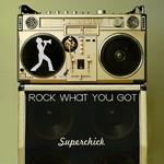 Superchick, Rock What You Got