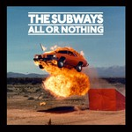 The Subways, All or Nothing