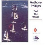 Anthony Phillips, Sail The World