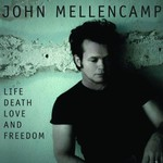John Mellencamp, Life, Death, Love and Freedom