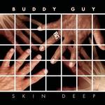 Buddy Guy, Skin Deep