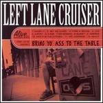 Left Lane Cruiser, Bring Yo' Ass To The Table