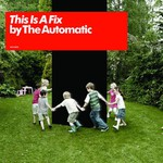 The Automatic, This Is a Fix