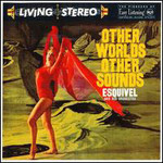 Esquivel, Other Worlds, Other Sounds