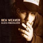Ben Weaver, Blueslivinghollerin'