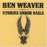 Ben Weaver, Stories Under Nails
