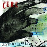 The Cure, Sleep When I'm Dead