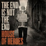 House of Heroes, The End Is Not the End