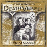Death Vessel, Stay Close