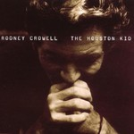 Rodney Crowell, The Houston Kid mp3