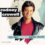 Rodney Crowell, Let the Picture Paint Itself