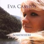 Eva Cassidy, Somewhere