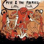 Pete & The Pirates, Little Death