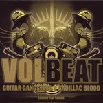 Volbeat, Guitar Gangsters & Cadillac Blood