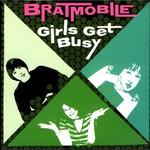 Bratmobile, Girls Get Busy