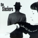 The Slackers, Better Late Than Never
