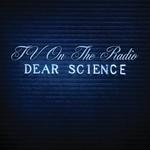 TV on the Radio, Dear Science mp3