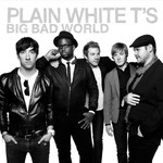 Plain White T's, Big Bad World