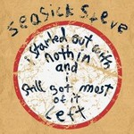 Seasick Steve, I Started Out With Nothin' and I Still Got Most of It Left