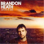 Brandon Heath, What If We