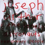 Joseph Arthur, Temporary People (With The Lonely Astronauts)
