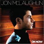 Jon McLaughlin, OK Now