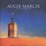 Augie March, Watch Me Disappear