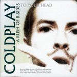 Coldplay, A Rush Of B-Sides To Your Head